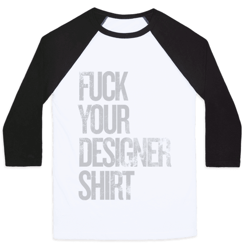 F*** Your Designer Shirt Baseball Tee