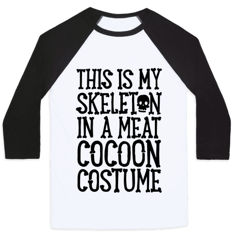 This is My Skeleton in a Meat Cocoon Costume Baseball Tee