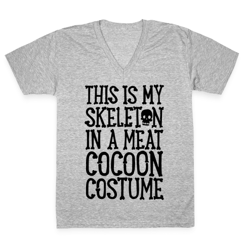 This is My Skeleton in a Meat Cocoon Costume V-Neck Tee Shirt
