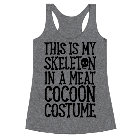 This is My Skeleton in a Meat Cocoon Costume Racerback Tank Top