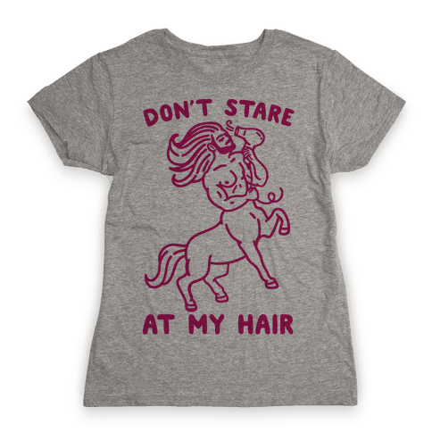 Don't Stare At My Hair Womens T-Shirt