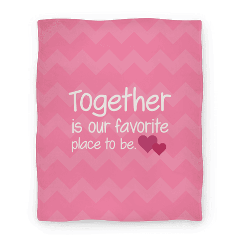 Together Is Our Favorite Place To Be Blanket Blanket