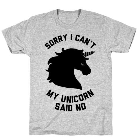 Sorry I Can't My Unicorn Said No Mens T-Shirt