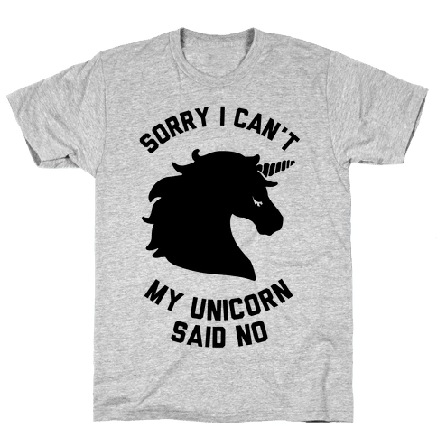 Sorry I Can't My Unicorn Said No Mens T-Shirt