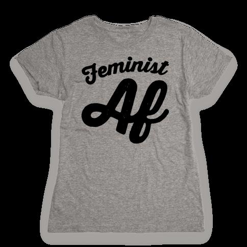 Feminist Af Womens T-Shirt