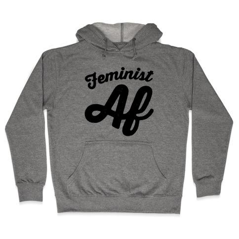 Feminist Af Hooded Sweatshirt