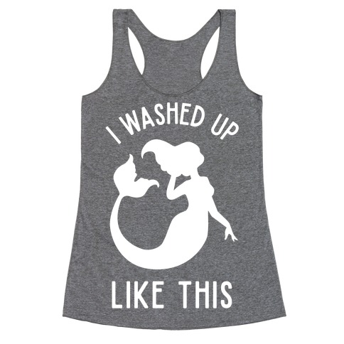 I Washed Up Like This Racerback Tank Top