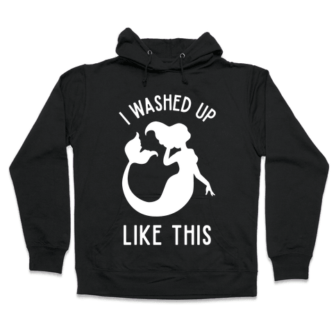 I Washed Up Like This Hooded Sweatshirt