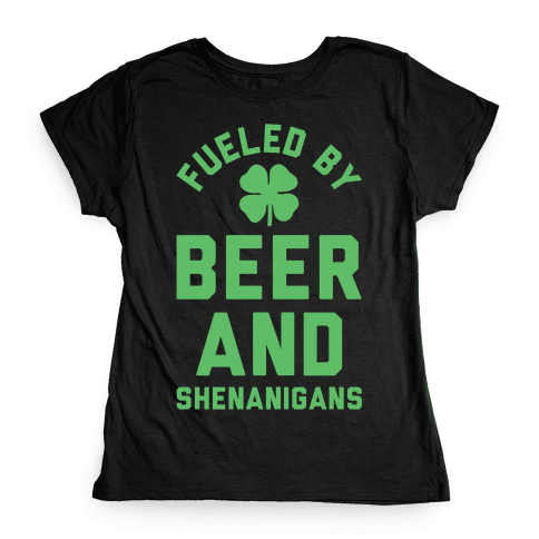 Fueled By Beer and Shenanigans Womens T-Shirt