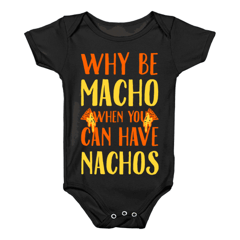 Why Be Macho When You Can Have Nachos Baby Onesy
