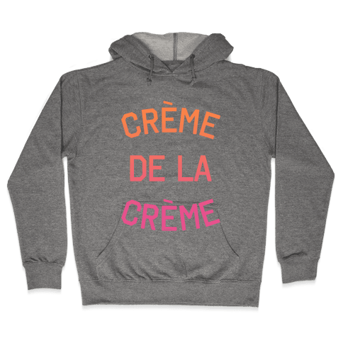 Creme De La Creme Hooded Sweatshirt