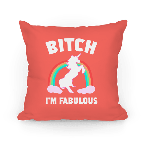 Bitch I'm Fabulous Pillow
