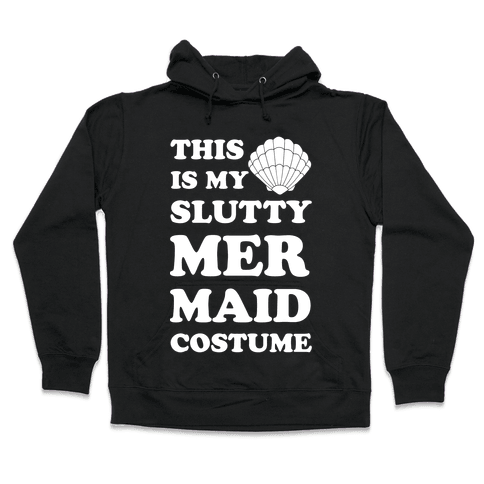 This is My Slutty Mermaid Costume Hooded Sweatshirt