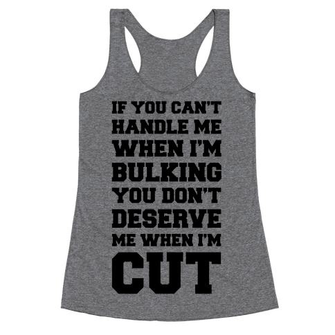 If You Can't Handle Me When I'm Bulking, You Don't Deserve Me When I'm Cut Racerback Tank Top