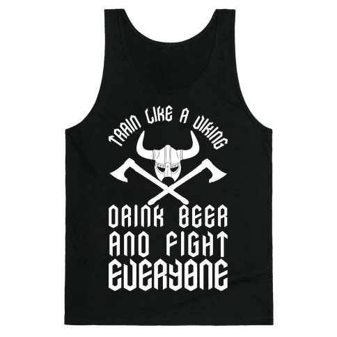 Train Like A Viking Drink Beer And Fight Everyone Tank Top