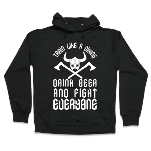 Train Like A Viking Drink Beer And Fight Everyone Hooded Sweatshirt