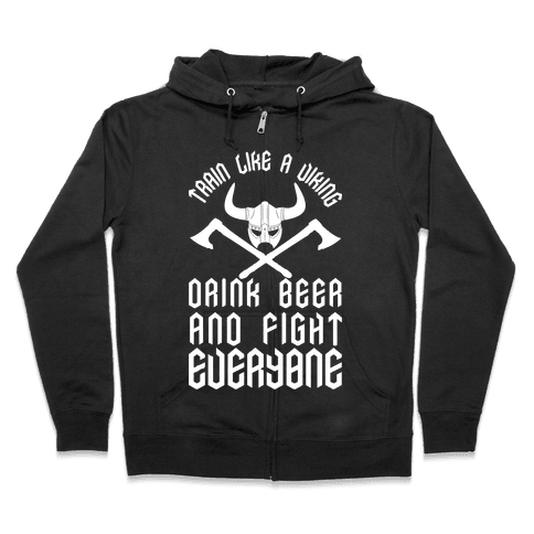 Train Like A Viking Drink Beer And Fight Everyone Zip Hoodie