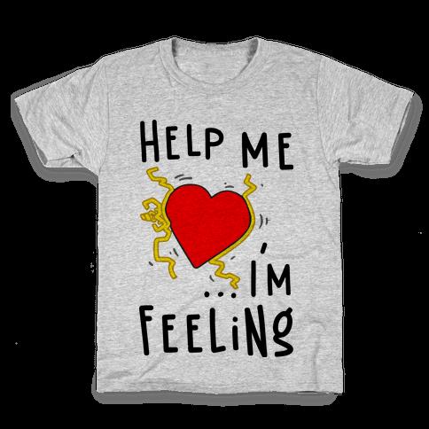 Help Me I'm FEELING Kids T-Shirt