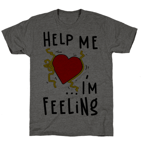 Help Me I'm FEELING Mens T-Shirt