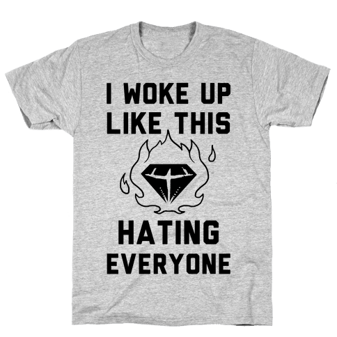 I Woke Up Like This Hating Everyone Mens T-Shirt