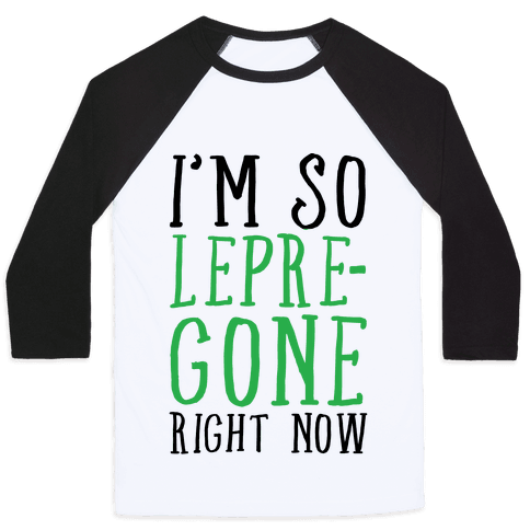 I'm So Lepre-Gone right now Baseball Tee