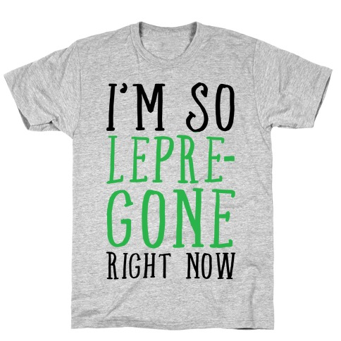 I'm So Lepre-Gone right now T-Shirt