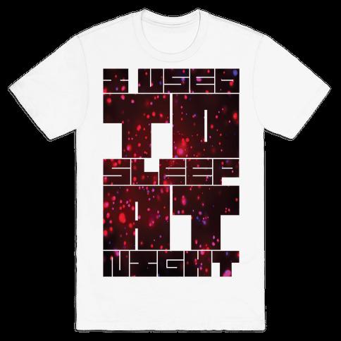 I Used To Sleep At Night Mens T-Shirt