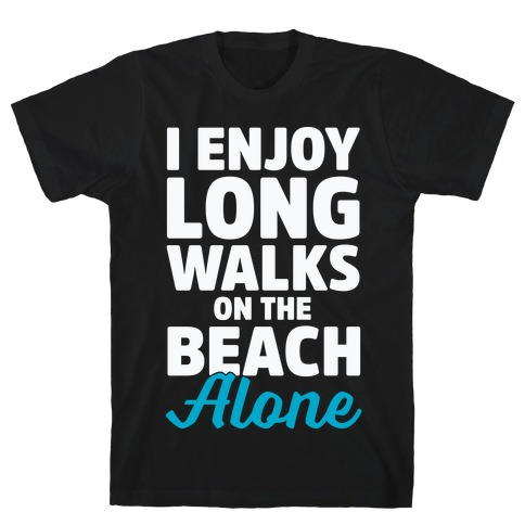I Enjoy Long Walks On The Beach Alone T-Shirt