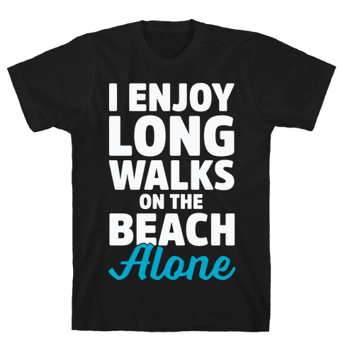 I Enjoy Long Walks On The Beach Alone Mens T-Shirt