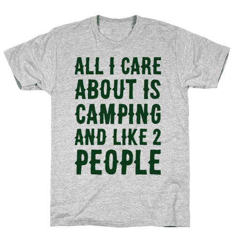 All I Care About Is Camping And Like 2 People Mens T-Shirt