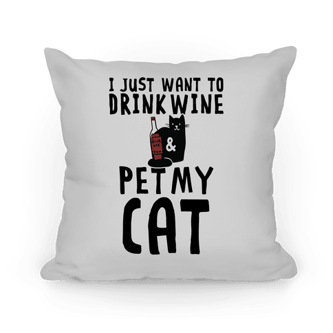 I Just Want To Drink Wine And Pet My Cat Pillow