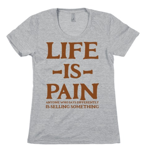 Life is Pain Womens T-Shirt
