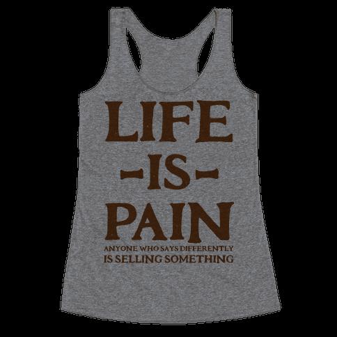 Life is Pain Racerback Tank Top