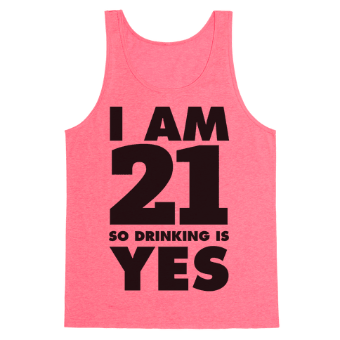 I Am 21 So Drinking Is Yes Tank Top