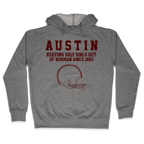 Austin Keeping Ugly Girls Out Of Norman Hooded Sweatshirt