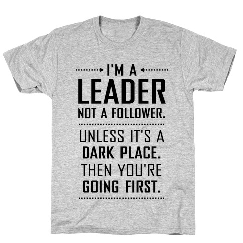 I'm a Leader, Not a Follower (Usually) T-Shirt