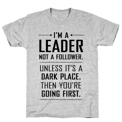 I'm a Leader, Not a Follower (Usually) Mens T-Shirt