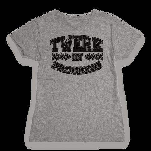Twerk In Progress Womens T-Shirt