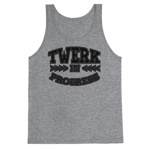 Twerk In Progress Tank Top