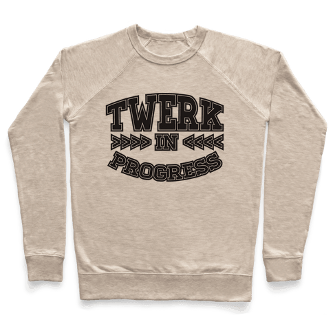 Twerk In Progress Pullover