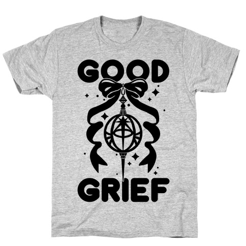 Good Grief T-Shirt