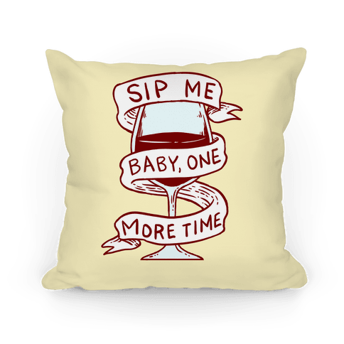 Sip Me Baby One More Time Pillow