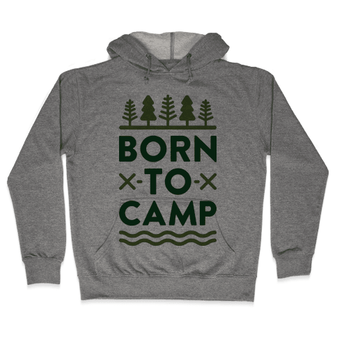 Born To Camp Hooded Sweatshirt