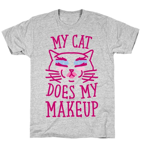 My Cat Does My Makeup T-Shirt