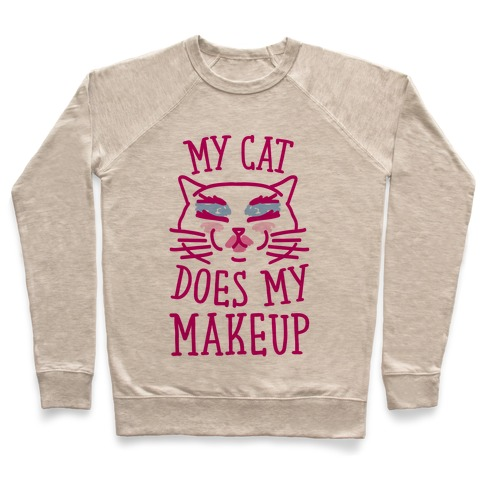 My Cat Does My Makeup Pullover