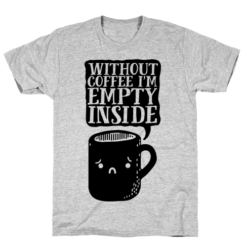Without Coffee I'm Empty Inside Mens T-Shirt