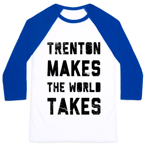 Trenton Makes The World Takes Baseball Tee