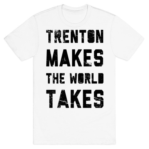 Trenton Makes The World Takes Mens T-Shirt