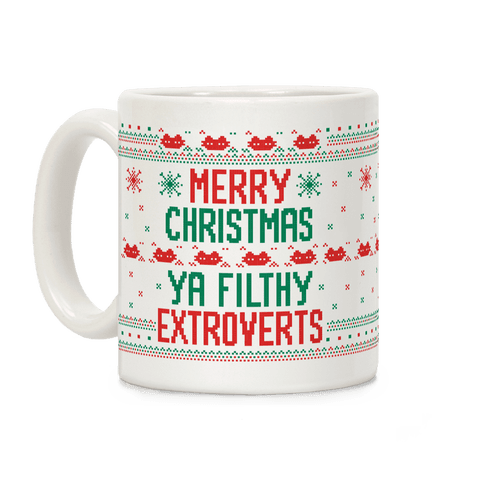 Merry Christmas Ya Filthy Extroverts Coffee Mug