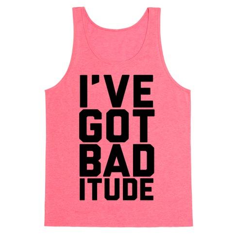 I've Got Bad-itude Tank Top